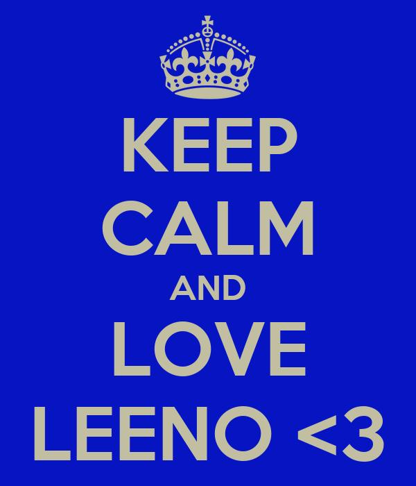 KEEP CALM AND LOVE LEENO <3