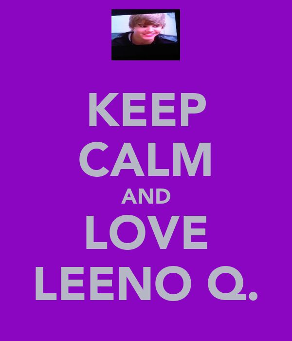 KEEP CALM AND LOVE LEENO Q.