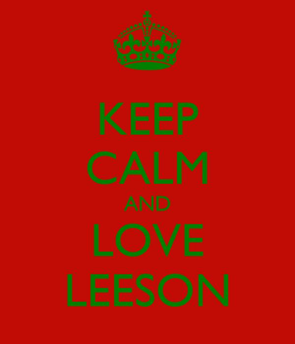 KEEP CALM AND LOVE LEESON