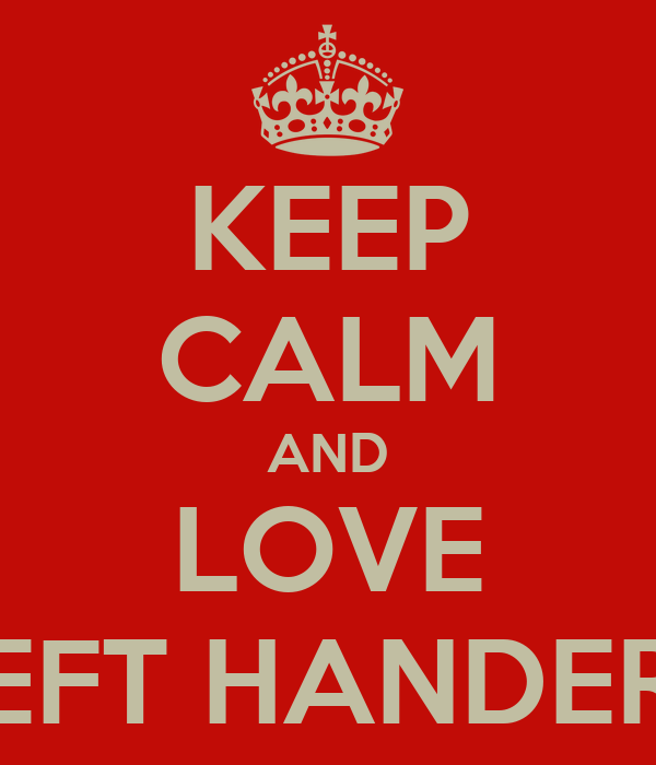 KEEP CALM AND LOVE LEFT HANDERS