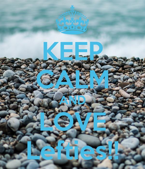 KEEP CALM AND LOVE Lefties!!