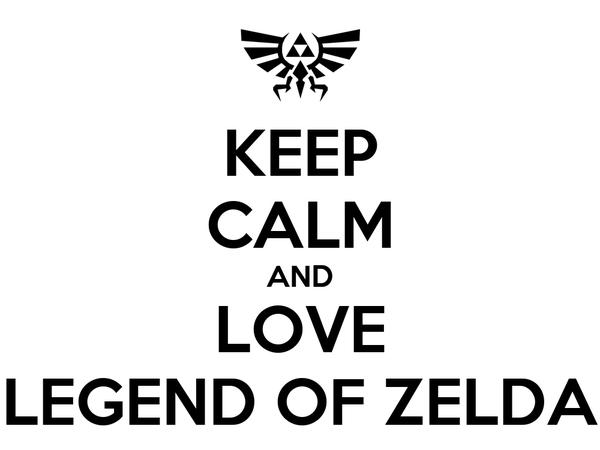 KEEP CALM AND LOVE LEGEND OF ZELDA