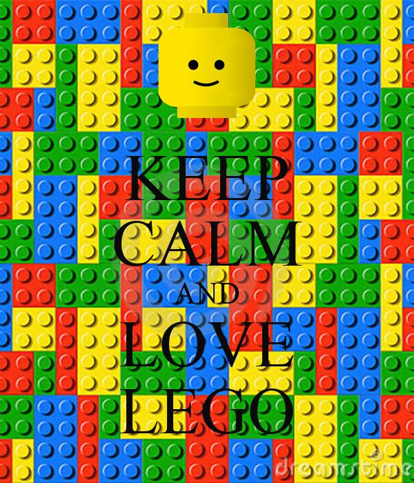 KEEP CALM AND LOVE LEGO