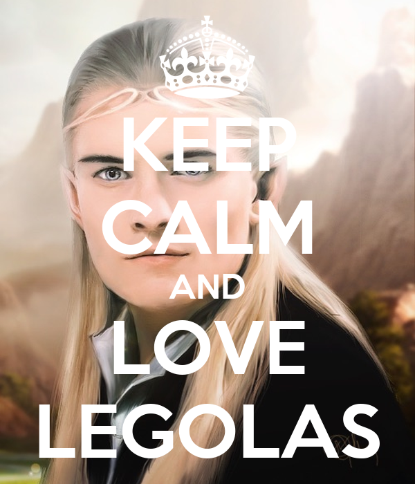 KEEP CALM AND LOVE LEGOLAS