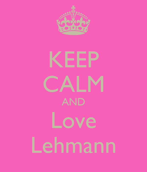 KEEP CALM AND Love Lehmann