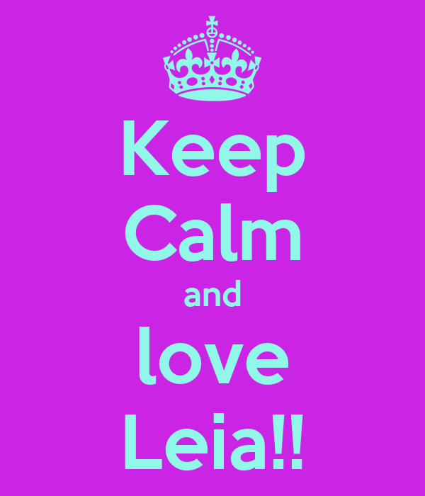 Keep Calm and love Leia!!