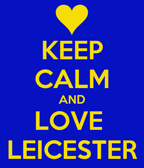 KEEP CALM AND LOVE  LEICESTER