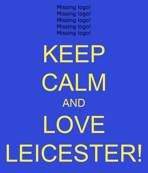 KEEP CALM AND LOVE LEICESTER!