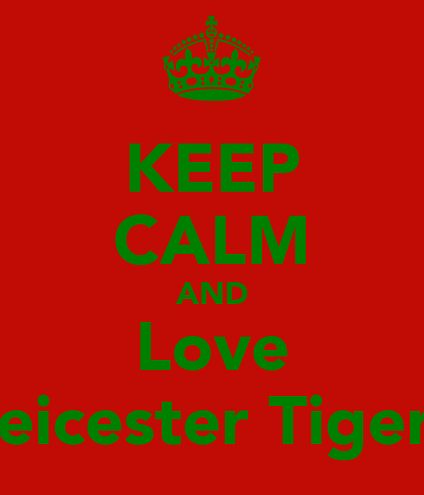 KEEP CALM AND Love Leicester Tigers