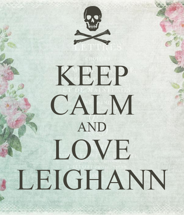 KEEP CALM AND LOVE LEIGHANN