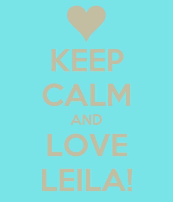 KEEP CALM AND LOVE LEILA!