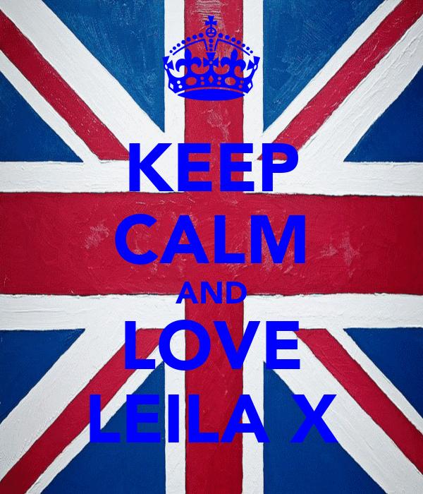 KEEP CALM AND LOVE LEILA X