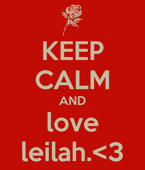 KEEP CALM AND love leilah.<3
