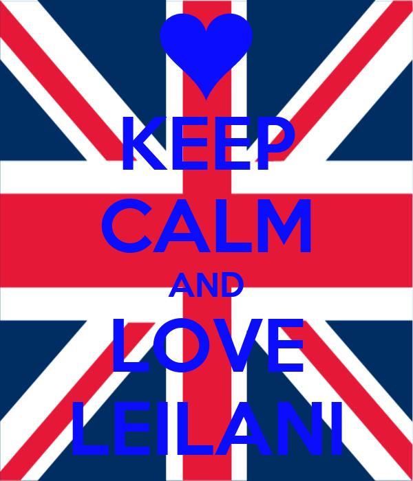 KEEP CALM AND LOVE LEILANI