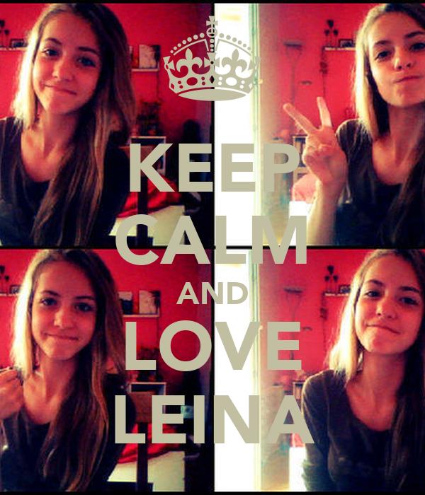 KEEP CALM AND LOVE LEINA