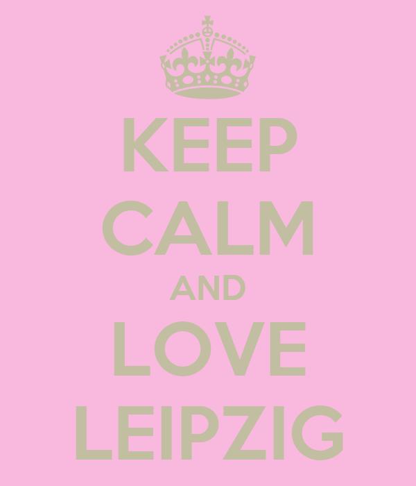 KEEP CALM AND LOVE LEIPZIG