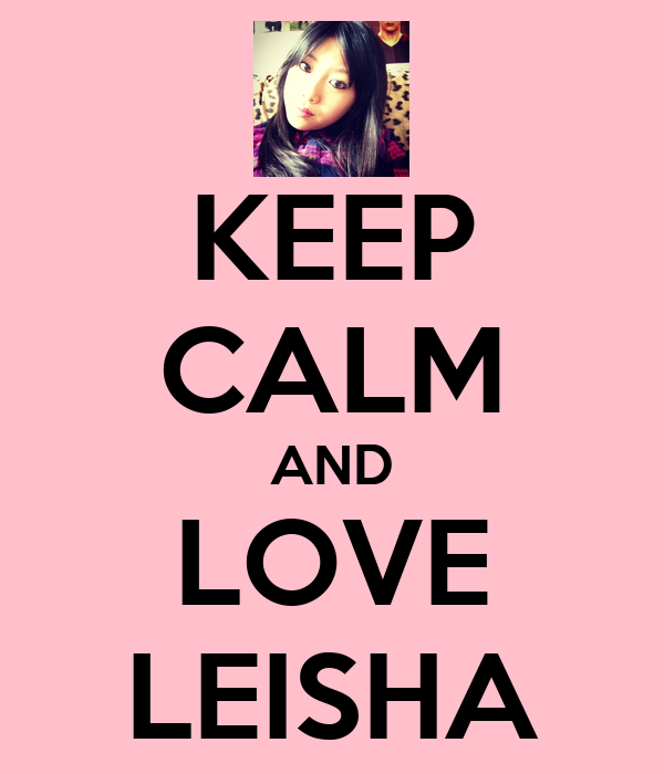 KEEP CALM AND LOVE LEISHA