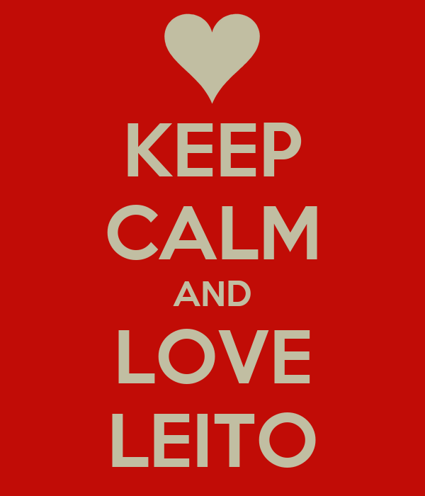 KEEP CALM AND LOVE LEITO