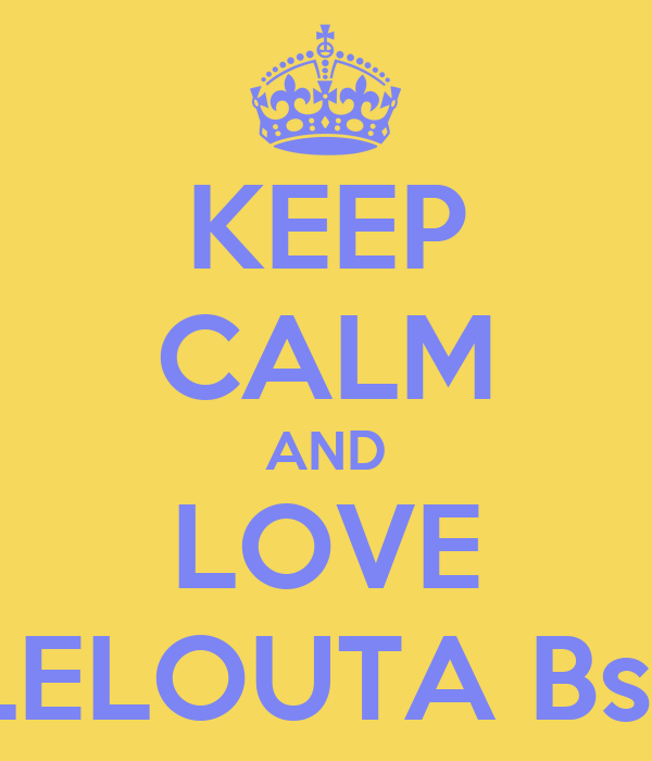 KEEP CALM AND LOVE LELOUTA Bsr