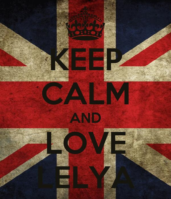 KEEP CALM AND LOVE LELYA