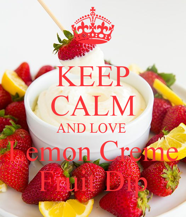 KEEP CALM AND LOVE  Lemon Creme Fruit Dip