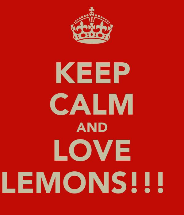 KEEP CALM AND LOVE LEMONS!!! ❤
