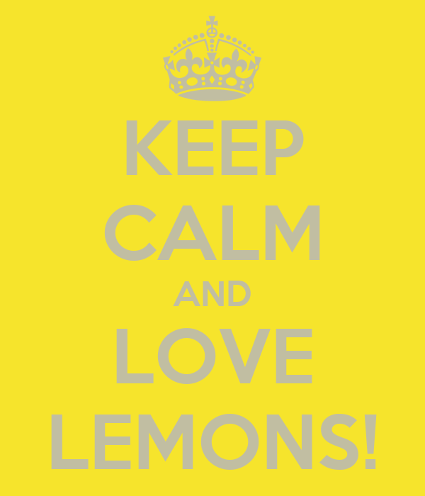 KEEP CALM AND LOVE LEMONS!