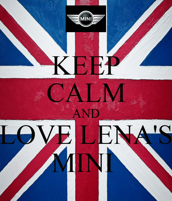 KEEP CALM AND LOVE LENA'S MINI