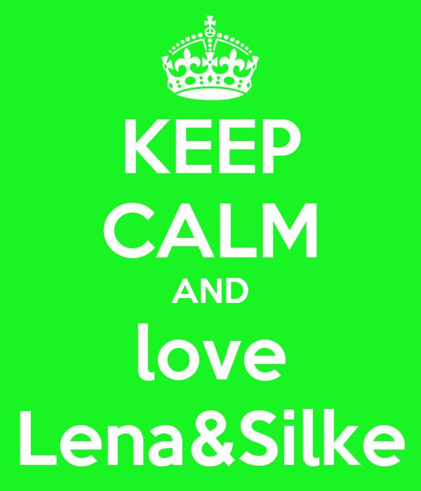 KEEP CALM AND love Lena&Silke