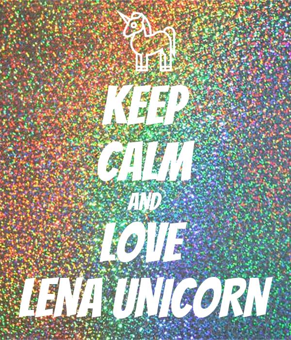 KEEP CALM AND LOVE  LENA UNICORN