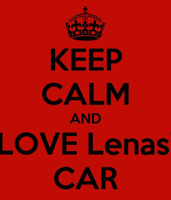 KEEP CALM AND LOVE Lenas' CAR