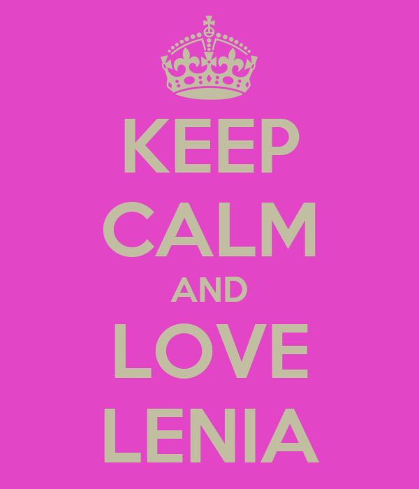 KEEP CALM AND LOVE LENIA