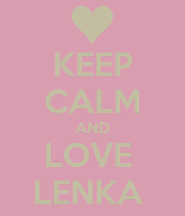 KEEP CALM AND LOVE  LENKA