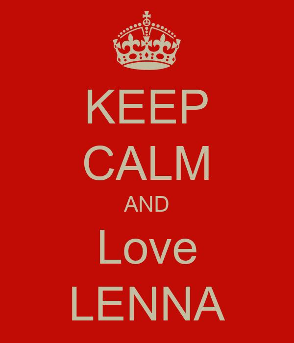 KEEP CALM AND Love LENNA