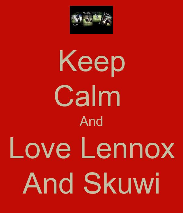 Keep Calm  And Love Lennox And Skuwi