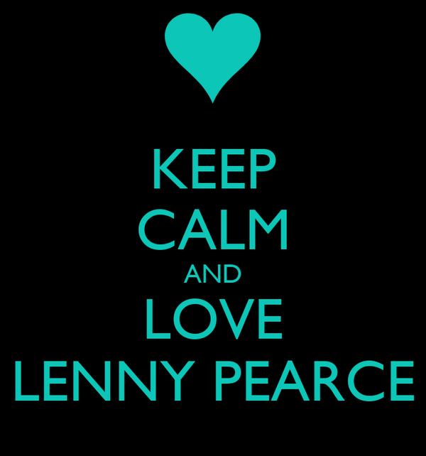 KEEP CALM AND LOVE LENNY PEARCE