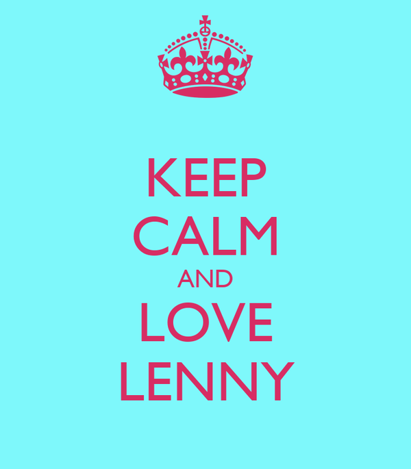 KEEP CALM AND LOVE LENNY
