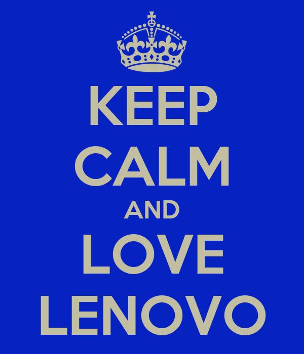KEEP CALM AND LOVE LENOVO