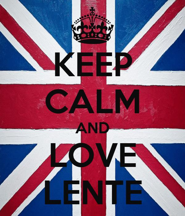 KEEP CALM AND LOVE LENTE