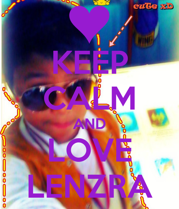 KEEP CALM AND LOVE LENZRA