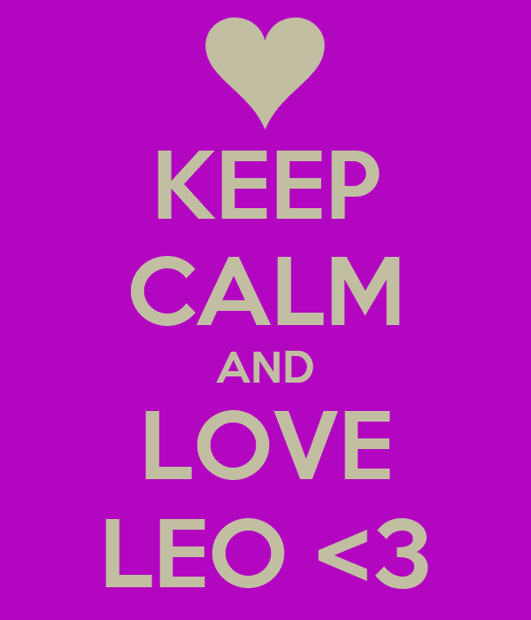 KEEP CALM AND LOVE LEO <3
