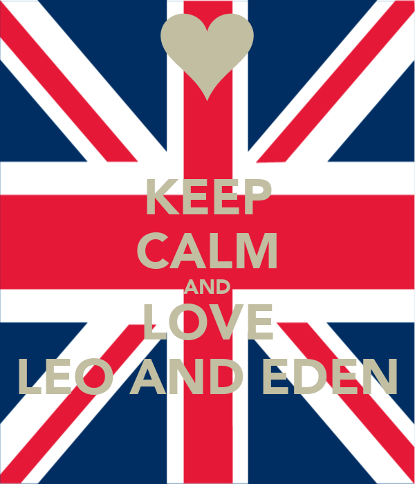 KEEP CALM AND LOVE LEO AND EDEN