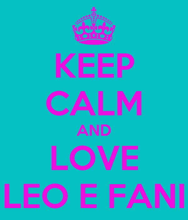 KEEP CALM AND LOVE LEO E FANI
