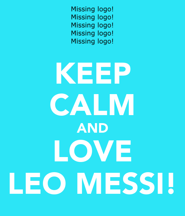 KEEP CALM AND LOVE LEO MESSI!