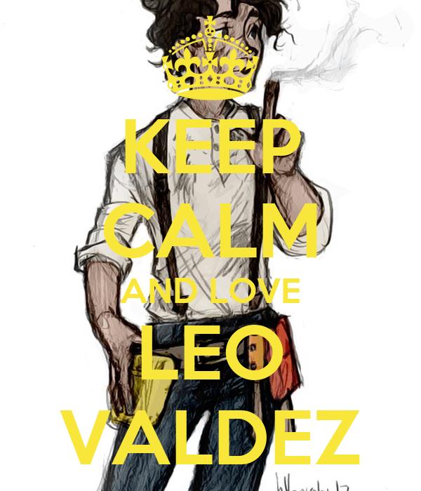 KEEP CALM AND LOVE LEO VALDEZ
