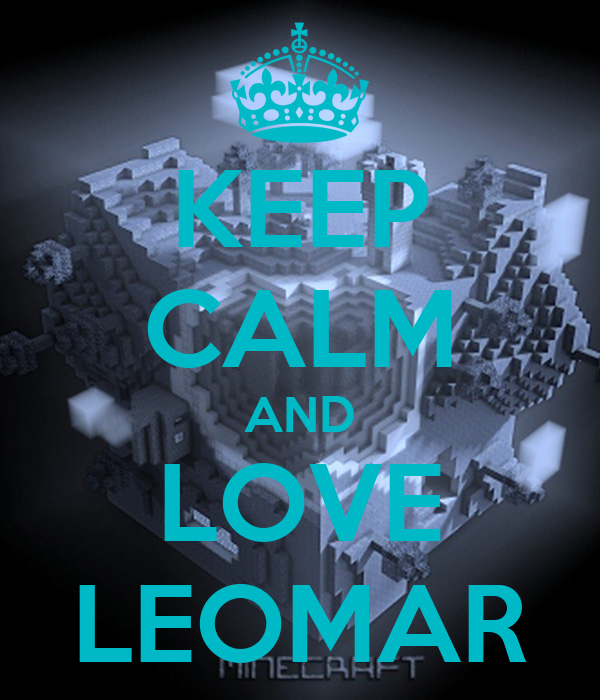 KEEP CALM AND LOVE LEOMAR