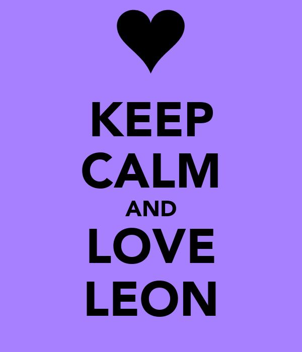 KEEP CALM AND LOVE LEON