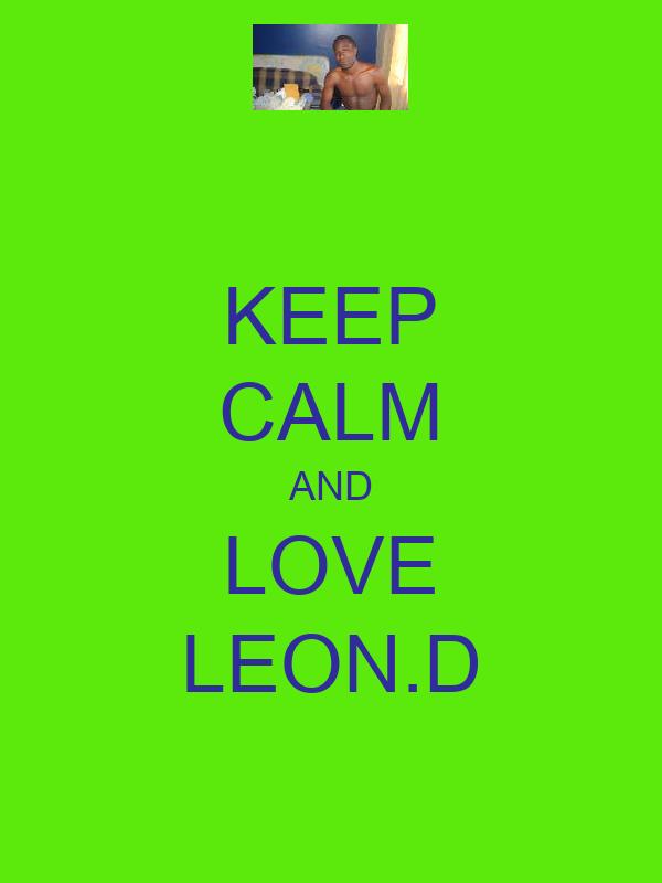KEEP CALM AND LOVE LEON.D