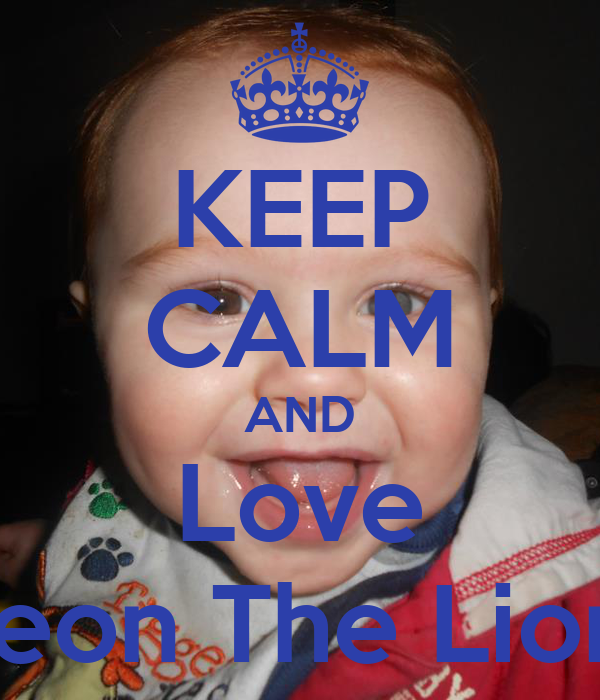 KEEP CALM AND Love Leon The Lion
