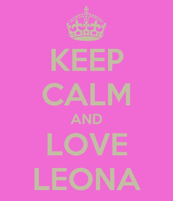 KEEP CALM AND LOVE LEONA